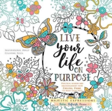 Adult Colouring Book:Live Life on Purpose (Majestic Expressions) : Inspirational Adult Coloring Book, Paperback Book