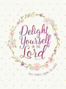 Journal: Delight Yourself in the Lord - Bible Promise Journal for Women, Book Book