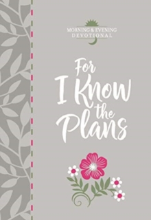 For I Know the Plans: Morning and Evening Devotional, Book Book
