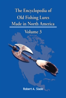 The Encyclopedia of Old Fishing Lures : Made in North America, EPUB eBook