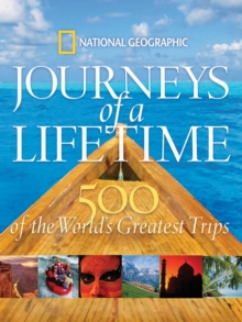 Journeys of a Lifetime : 500 of the Word's Greatest Trips, Hardback Book