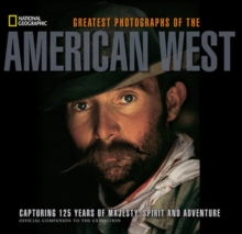 National Geographic Greatest Photographs of the American West : Capturing 125 Years of Majesty, Spirit, and Adventure, Paperback / softback Book