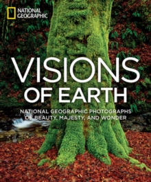 Visions of Earth : National Geographic Photographs of Beauty, Majesty, and Wonder, Hardback Book