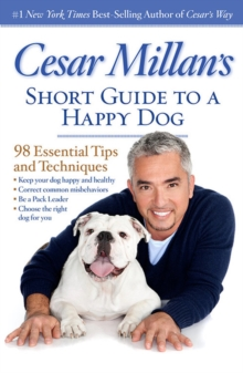 Cesar Millan's Short Guide to a Happy Dog : 98 Essential Tips and Techniques, Paperback / softback Book