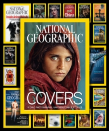 National Geographic The Covers : Iconic Photographs, Unforgettable Stories, Hardback Book