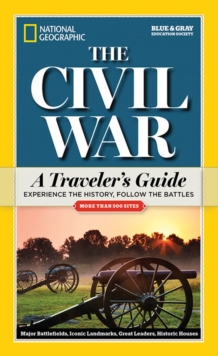 National Geographic The Civil War : A Traveler's Guide, Paperback Book