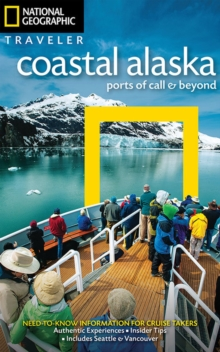 National Geographic Traveler: Coastal Alaska : Ports of Call and Beyond, Paperback Book