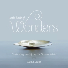 Little Book of Wonders : Celebrating the Gifts of the Natural World, Hardback Book