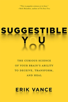 Suggestible You : Placebos. False Memories, Hypnosis and the Power of Your Astonishing Brain, Hardback Book