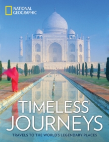 Timeless Journeys: Travels to the World's Legendary Places, Hardback Book