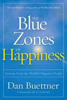The Blue Zones of Happiness : Lessons from the World's Happiest People, Hardback Book