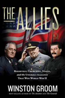 The Allies : Roosevelt, Churchill, Stalin, and the Unlikely Alliance That Won World War II, Hardback Book