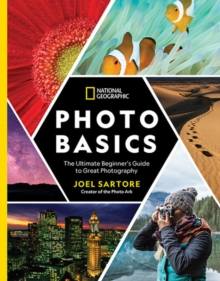 National Geographic Photo Basics : The Ultimate Beginner's Guide to Great Photography, Paperback / softback Book