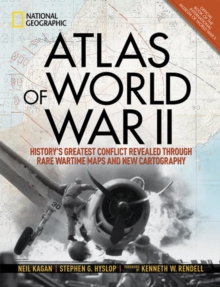 Atlas of World War II : History's Greatest Conflict Revealed Through Rare Wartime Maps and New Cartography, Hardback Book