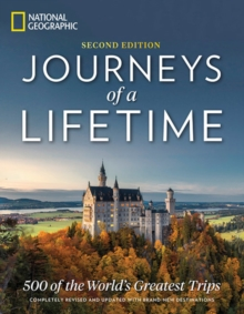 Journeys of a Lifetime, Second Edition : 500 of the World's Greatest Trips, Hardback Book