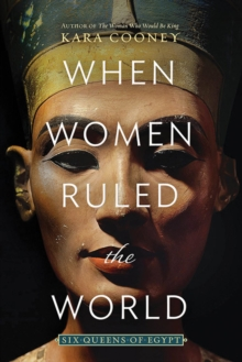 When Women Ruled the World : Six Queens of Egypt, Hardback Book