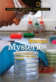 National Geographic Investigates: Medical Mysteries : Science Researches Conditions from Bizarre to Deadly, Hardback Book