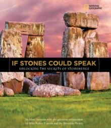 If Stones Could Speak : Unlocking the Secrets of Stonehenge, Hardback Book