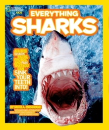 Everything Sharks : All the Shark Facts, Photos, and Fun That You Can Sink Your Teeth into, Paperback Book