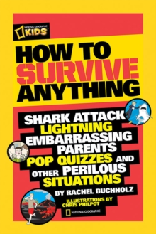 How to Survive Anything : Shark Attack, Lightning, Embarrassing Parents, Pop Quizzes, and Other Perilous Situations, Paperback / softback Book