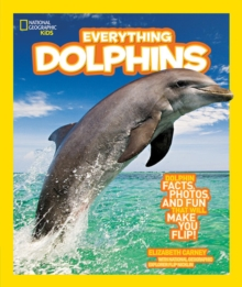 Everything Dolphins : Dolphin Facts, Photos, and Fun That Will Make You Flip, Paperback Book