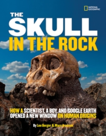 The Skull in the Rock : How a Scientist, a Boy, and Google Earth Opened a New Window on Human Origins, Hardback Book