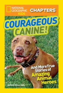 National Geographic Kids Chapters: Courageous Canine : And More True Stories of Amazing Animal Heroes, Paperback / softback Book
