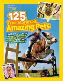 125 True Stories of Amazing Pets : Inspiring Tales of Animal Friendship and Four-Legged Heroes, Plus Crazy Animal Antics, Paperback Book