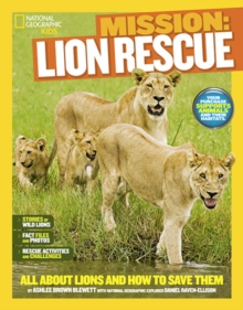 Mission: Lion Rescue : All About Lions and How to Save Them, Paperback Book