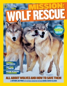 Mission: Wolf Rescue : All About Wolves and How to Save Them, Paperback / softback Book