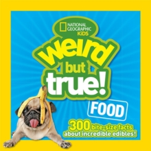 Weird But True! Food : 300 Bite-Size Facts About Incredible Edibles, Paperback Book