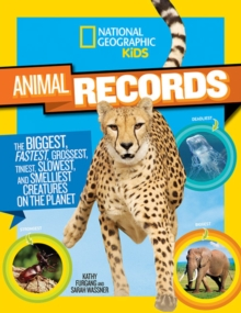 Animal Records : The Biggest, Fastest, Weirdest, Tiniest, Slowest, and Deadliest Creatures on the Planet, Paperback Book