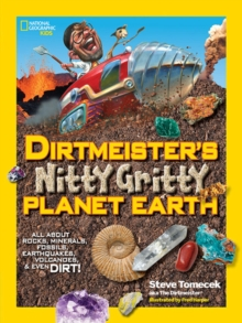 Dirtmeister's Nitty Gritty Planet Earth : All About Rocks, Minerals, Fossils, Earthquakes, Volcanoes, & Even Dirt!, Paperback / softback Book