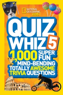 Quiz Whiz 5 : 1,000 Super Fun Mind-Bending Totally Awesome Trivia Questions, Paperback / softback Book