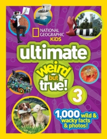 Ultimate Weird but True! 3 : 1,000 Wild and Wacky Facts and Photos!, Hardback Book