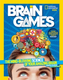 Brain Games : The Mind-Blowing Science of Your Amazing Brain, Paperback Book