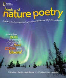 National Geographic Kids Book of Nature Poetry : More Than 200 Poems with Photographs That Float, Zoom, and Bloom!, Hardback Book