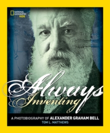 Always Inventing : A Photobiography of Alexander Graham Bell, Paperback Book