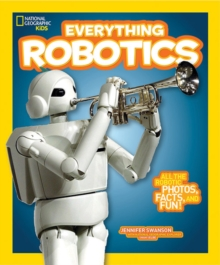 Everything Robotics : All the Photos, Facts, and Fun to Make You Race for Robots, Paperback Book