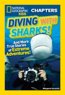 National Geographic Kids Chapters: Diving With Sharks! : And More True Stories of Extreme Adventures!, Paperback / softback Book