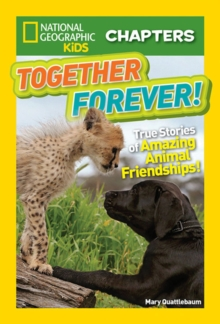 National Geographic Kids Chapters: Together Forever : True Stories of Amazing Animal Friendships!, Paperback / softback Book