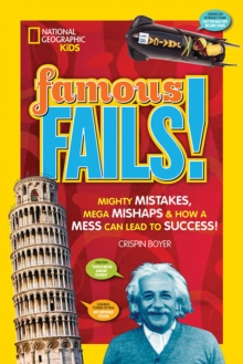Famous Fails! : Mighty Mistakes, Mega Mishaps, & How a Mess Can Lead to Success!, Paperback / softback Book