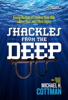 Shackles From the Deep : Tracing the Path of a Sunken Slave Ship, a Bitter Past, and a Rich Legacy, Hardback Book