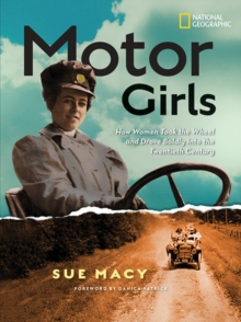 Motor Girls : How Women Took the Wheel and Drove Boldly into the Twentieth Century, Hardback Book