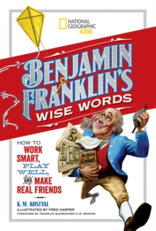 Benjamin Franklin's Wise Words : How to Work Smart, Play Well, and Make Real Friends, Hardback Book