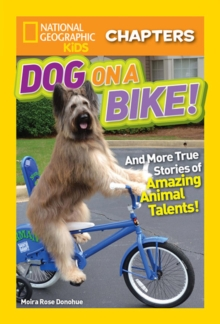 National Geographic Kids Chapters: Dog on a Bike : And More True Stories of Amazing Animal Talents!, Paperback Book