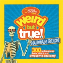 Weird But True! Human Body : 300 Outrageous Facts About Your Awesome Anatomy, Paperback Book
