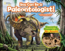 You Can Be a Paleontologist! : Discovering Dinosaurs with Dr. Scott, Hardback Book