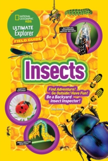 Ultimate Explorer Field Guide: Insects : Find Adventure! Go Outside! Have Fun! be a Backyard Insect Inspector!, Paperback / softback Book