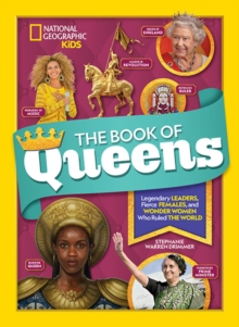 The Book of Queens : Legendary Leaders, Fierce Females, and More Wonder Women Who Ruled the World, Hardback Book